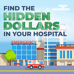 Find the hidden dollars in your hospital